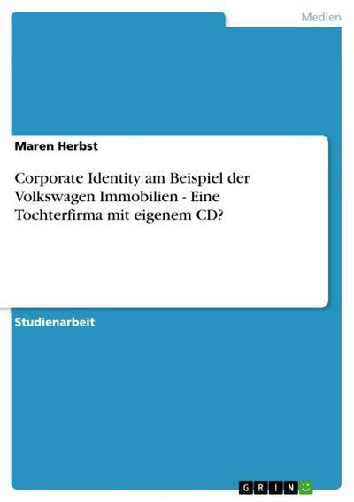 Corporate Identity am Beispiel der Volkswagen Immobilien - Eine Tochterfirma mit eigenem CD?