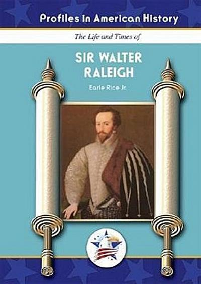 LIFE & TIMES OF SIR WALTER RAL