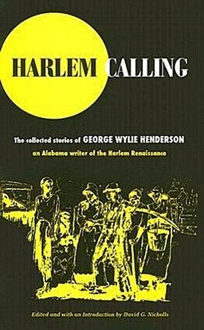 Harlem Calling: The Collected Stories of George Wylie Henderson