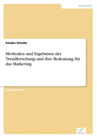 Methoden und Ergebnisse der Trendforschung und ihre Bedeutung für das Marketing