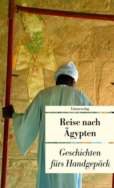 Reise nach Ägypten. Geschichten fürs Handgepäck