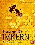 Bienengemäß imkern: Das Praxis-Handbuch