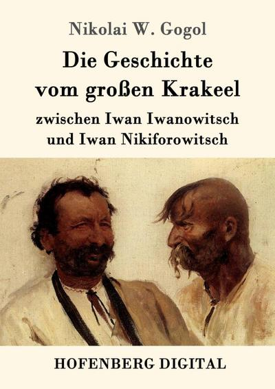 Die Geschichte vom großen Krakeel zwischen Iwan Iwanowitsch und Iwan Nikiforowitsch