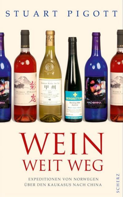 Wein weit weg: Expeditionen von Norwegen über den Kaukasus nach China