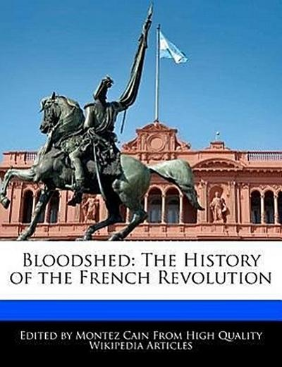 Bloodshed: The History of the French Revolution