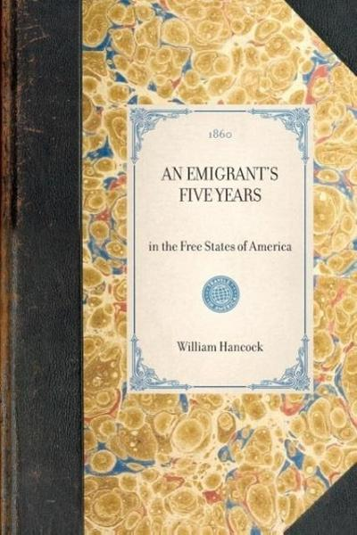Emigrant's Five Years: In the Free States of America