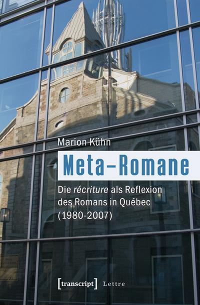 Meta-Romane: Die récriture als Reflexion des Romans in Québec (1980-2007)