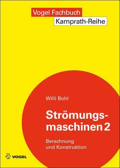 Strömungsmaschinen 2: Berechnung und Konstruktion (Kamprath-Reihe)