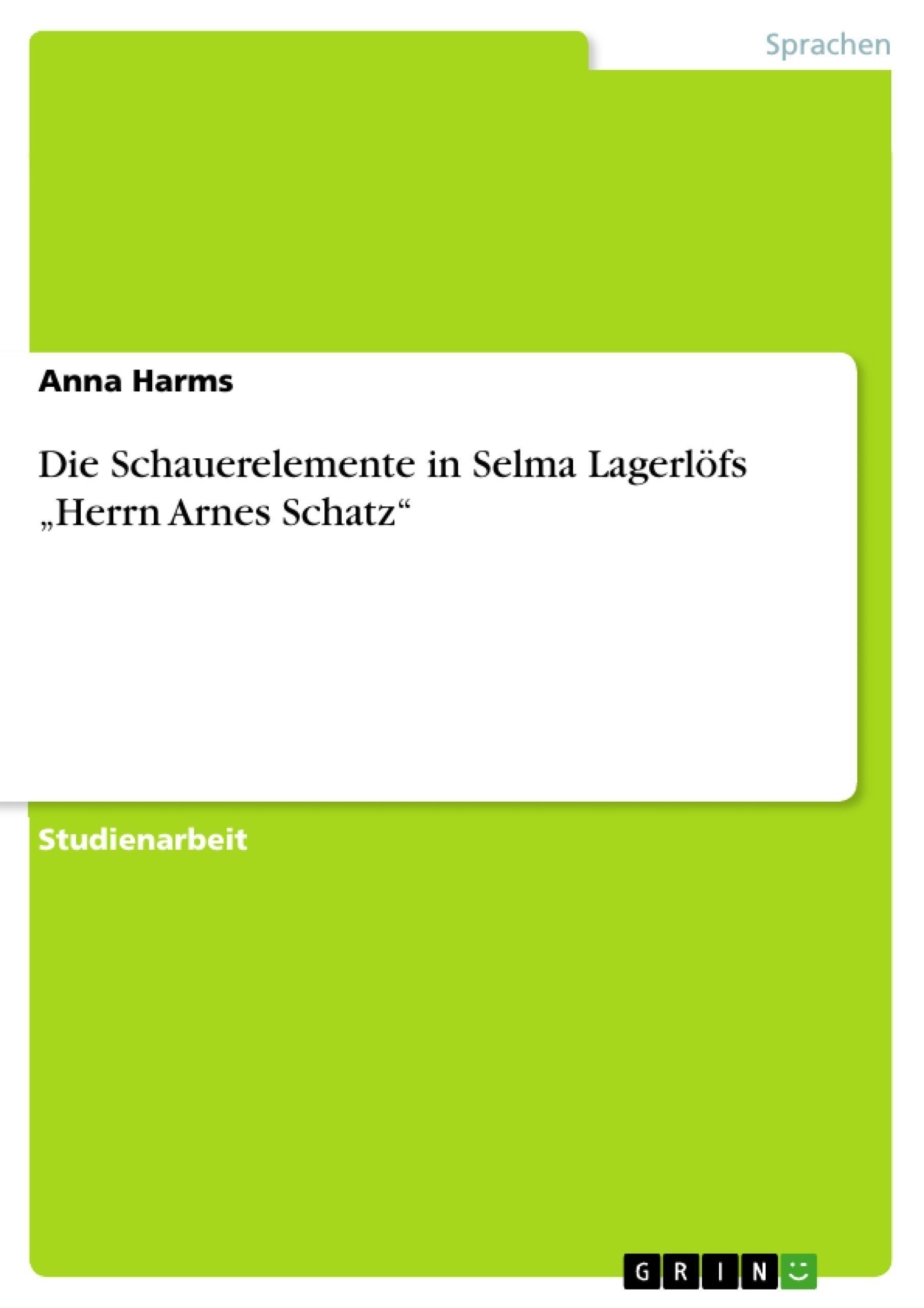 """Die Schauerelemente in Selma Lagerlöfs """"""""Herrn Arnes Schatz"""""""" Anna Harms"""
