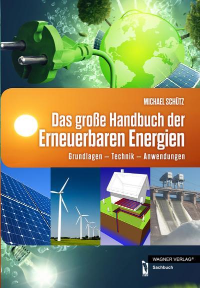 Das große Handbuch der Erneuerbaren Energien: Grundlagen - Technik - Anwendungen