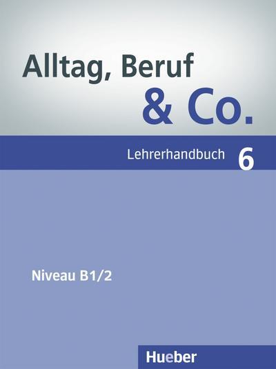 Alltag, Beruf & Co. 6  Lehrerhandbuch