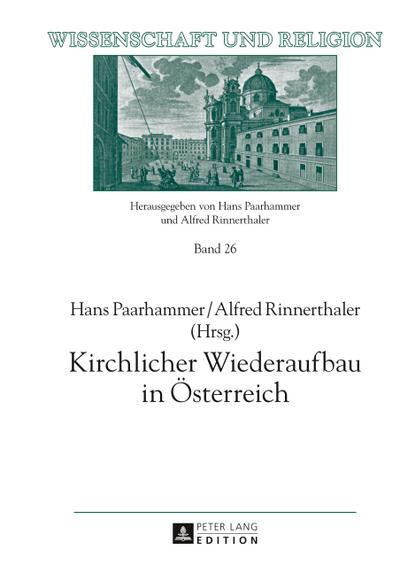 Kirchlicher Wiederaufbau in Österreich (Wissenschaft und Religion, Band 26)