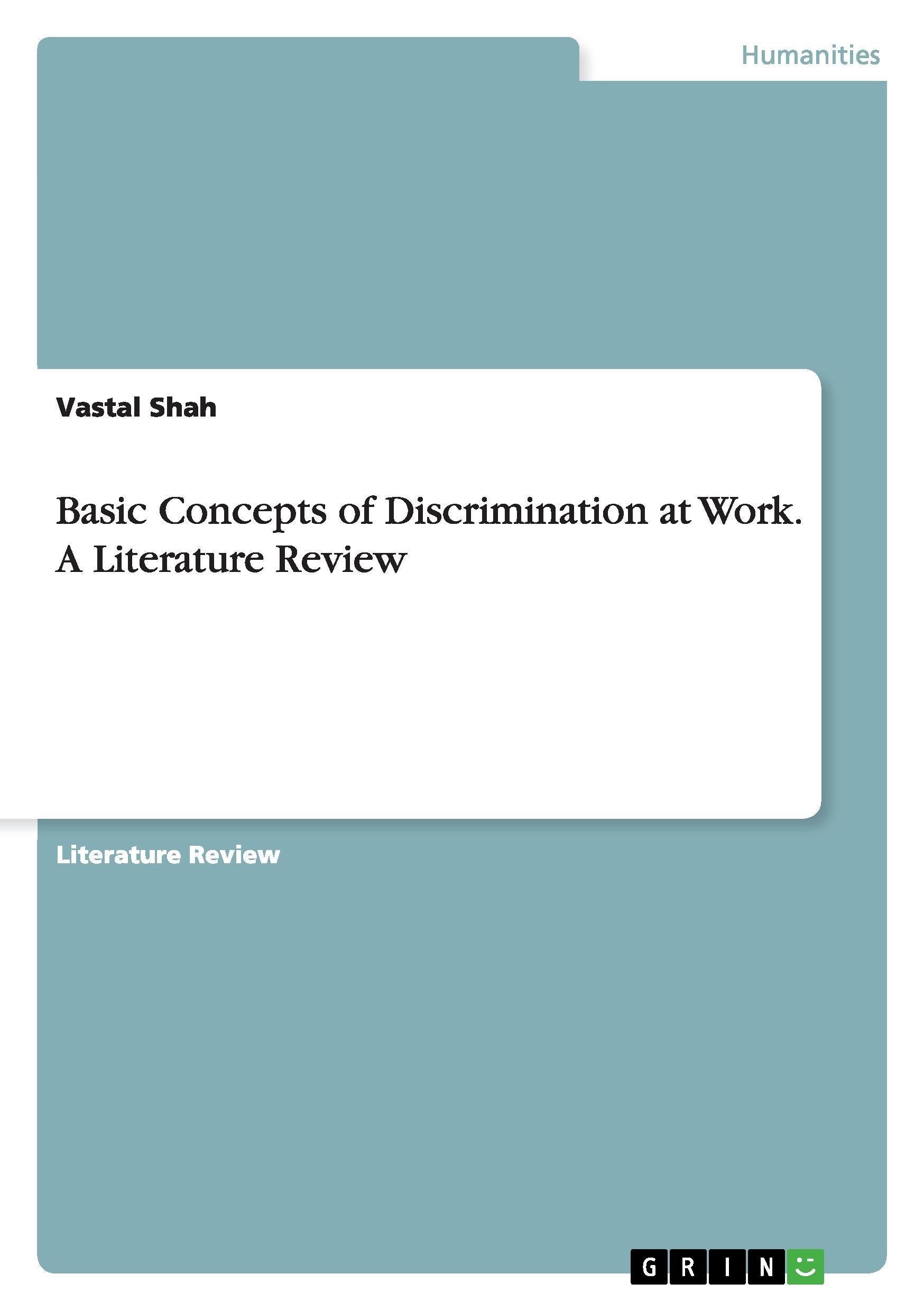 Basic Concepts of Discrimination at Work. A Literature Review Vastal Shah