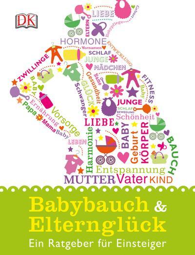 Babybauch & Elternglück; Ein Ratgeber für Einsteiger; Deutsch; Ca. 200 farbige Abbildungen