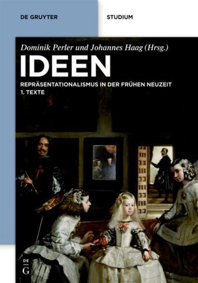 Ideen: Repräsentationalismus in der frühen Neuzeit. Texte und Kommentare (De Gruyter Studium)