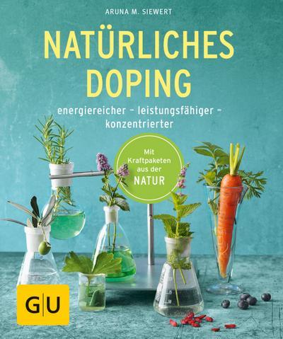Natürliches Doping; energiereicher - leistungsfähiger - konzentrierter; GU Körper & Seele Ratgeber Gesundheit; Deutsch