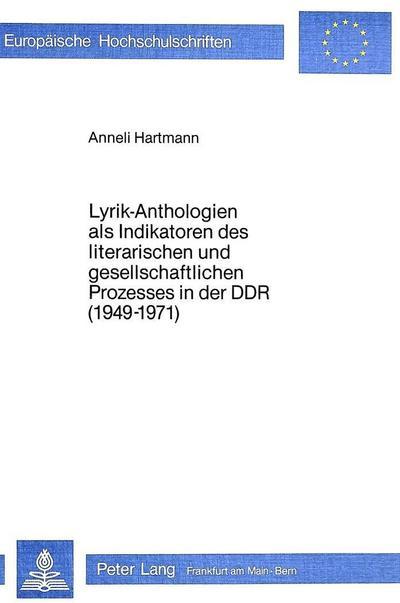 Lyrik-Anthologien als Indikatoren des literarischen und gesell- schaftlichen Prozesses in der DDR (1949-1971)