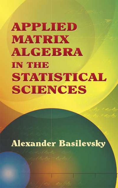 Applied Matrix Algebra in the Statistical Sciences