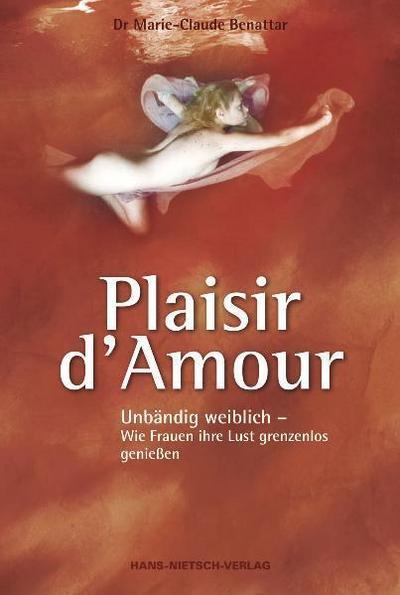 Plaisir d'Amour - Unbändig weiblich; Wie Frauen ihre Lust grenzenlos genießen; Deutsch