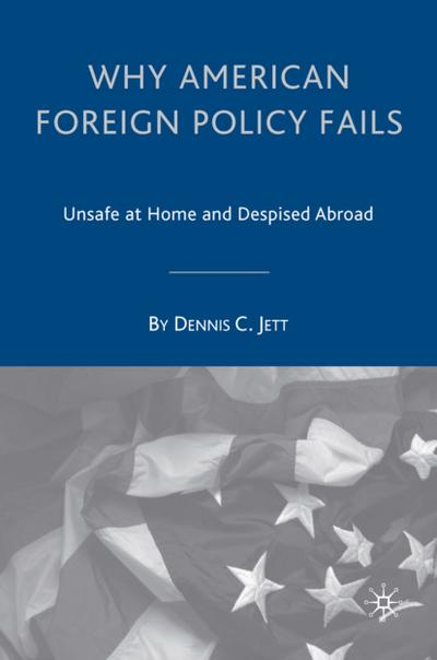 Why American Foreign Policy Fails: Unsafe at Home and Despised Abroad