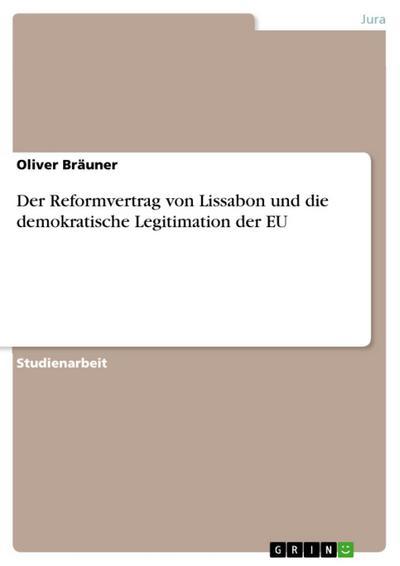 Der Reformvertrag von Lissabon und die demokratische Legitimation der EU