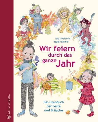 Wir feiern durch das ganze Jahr; Feiern durch das Jahr; Das Hausbuch der Feste und Bräuche; Ill. v. Schmid, Sophie; Deutsch; durchgehend farbig