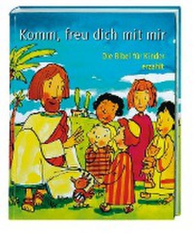 Komm, freu dich mit mir: Die Bibel für Kinder erzählt