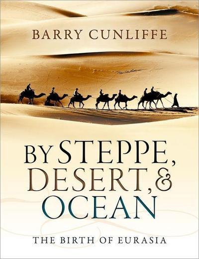 By Steppe, Desert, and Ocean: The Birth of Eurasia - Oxford University Press - Taschenbuch, Englisch, Barry Cunliffe, The Birth of Eurasia, The Birth of Eurasia