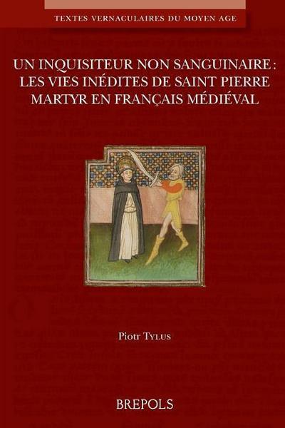 Un Inquisiteur Non Sanguinaire: Les Vies Inedites de Saint Pierre Martyr En Francais Medieval