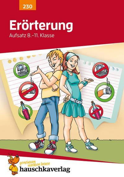 Erörterung. Aufsatz 8.-11. Klasse; Übungsprogramm mit Lösungen für die 8.-11. Klasse; Deutsch: Aufsatz; Ill. v. Knapp, Martina; Deutsch