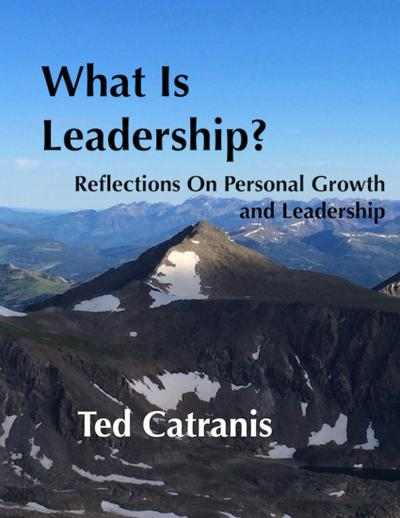 What Is Leadership?: Reflections On Personal Growth and Leadership