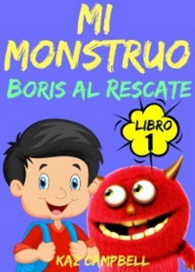 Mi Monstruo - Libro 1 - Boris al Rescate