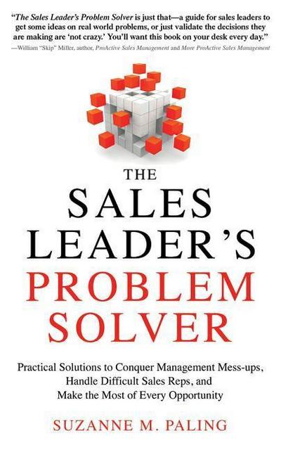 The Sales Leader's Problem Solver: Practical Solutions to Conquer Management Mess-Ups, Handle Difficult Sales Reps, and Make the Most of Every Opportu