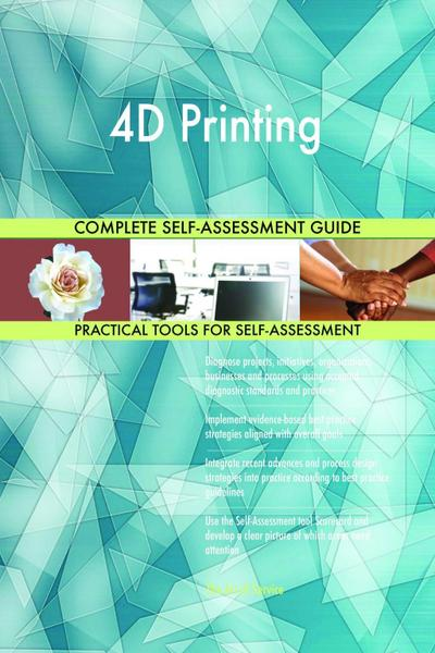 4D Printing Complete Self-Assessment Guide