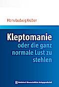 Kleptomanie oder die ganz normale Lust zu stehlen - Hans-Ludwig Kröber