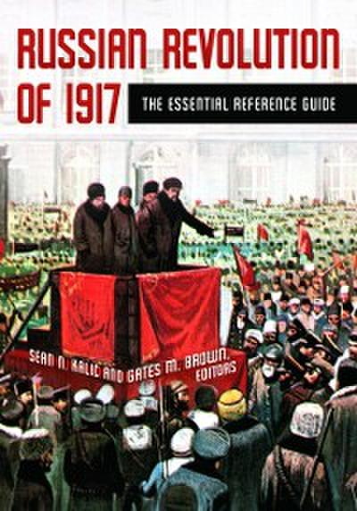 Russian Revolution of 1917: The Essential Reference Guide