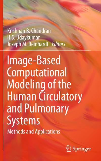 Image-Based Computational Modeling of the Human Circulatory and Pulmonary Systems