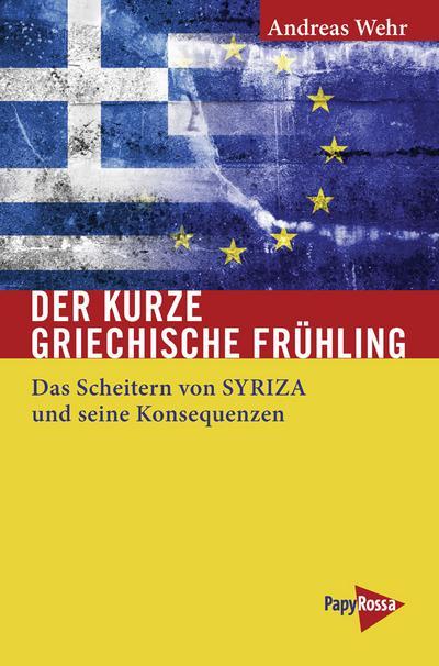 Der kurze griechische Frühling: Das Scheitern von SYRIZA und seine Konsequenzen (Neue Kleine Bibliothek)