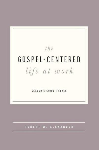 The Gospel-Centered Life at Work - Leader's Guide