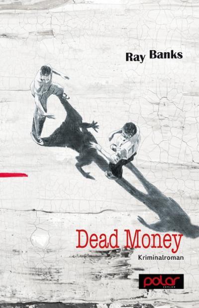 Dead Money; Vorw. v. Göhre, Frank; Übers. v. Greisiger, Antje Maria; Deutsch