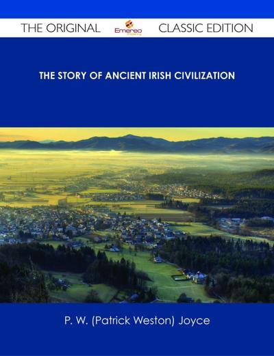 The Story of Ancient Irish Civilization - The Original Classic Edition