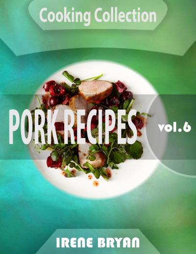 Cooking Collection - Pork Recipes - Volume 6