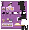 So geht Backen!; Das ultimative Anleitungsbuc ...