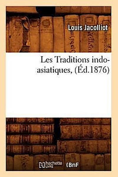 Les Traditions Indo-Asiatiques, (Ed.1876)