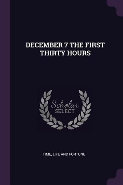 December 7 the First Thirty Hours