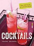 Cocktails: Über 1000 Drinks mit und ohne Alko ...