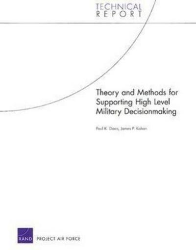 Theory and Methods for Supporting High Level Military Decisionmaking