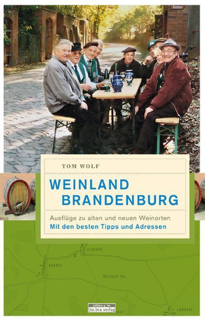 Weinland Brandenburg: Ausflüge zu alten und neuen Weinorten
