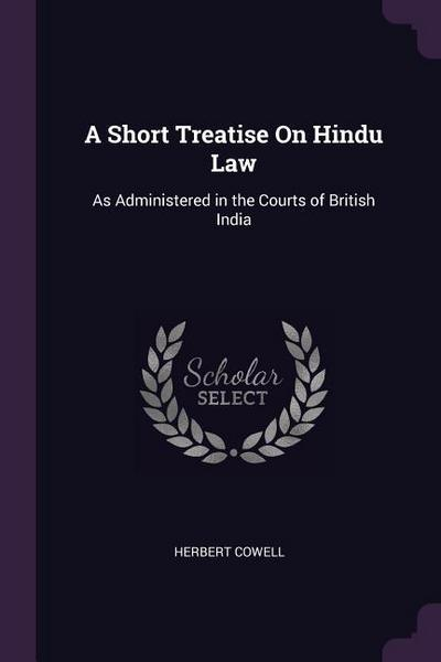 A Short Treatise on Hindu Law: As Administered in the Courts of British India