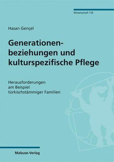Generationenbeziehungen und kulturspezifische Pflege; Herausforderungen am Beispiel türkischstämmiger Familien; Mabuse-Verlag Wissenschaft; Deutsch